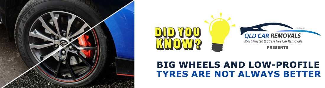 Make a better choice with wheels and tyres as not always a combination of Big wheels and low-profile tyres are best